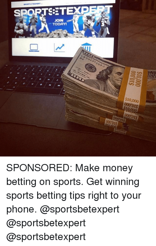 betting: SPORTSETEXPERT  JOIN  TODAY  LB 59237203 J  82  $10,000  000'o1S  $10,000  0000IS  000'0$ SPONSORED: Make money betting on sports. Get winning sports betting tips right to your phone. @sportsbetexpert @sportsbetexpert @sportsbetexpert