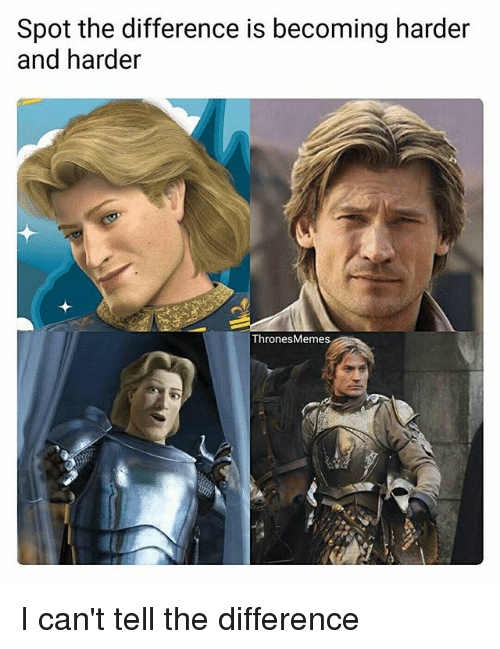 harder-and-harder: Spot the difference is becoming harder  and harder  Thrones Memes I can't tell the difference