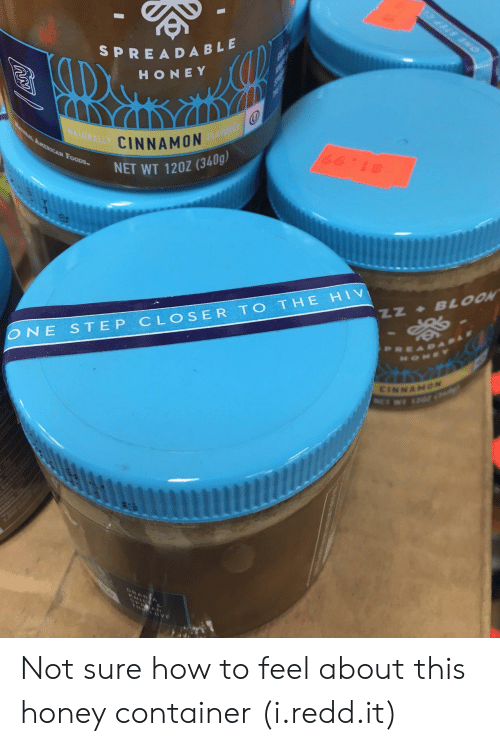 One Step Closer: SPREA DA BL  HONE Y  CINNAMON  NET WT 120z (340g  E HIV  ONE STEP CLOSER TO TH Not sure how to feel about this honey container (i.redd.it)