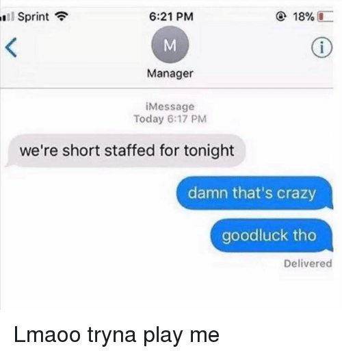 Crazy, Funny, and Sprint: Sprint  6:21 PM  @ 18%  -  Manager  iMessage  Today 6:17 PM  we're short staffed for tonight  damn that's crazy  goodluck tho  Delivered Lmaoo tryna play me