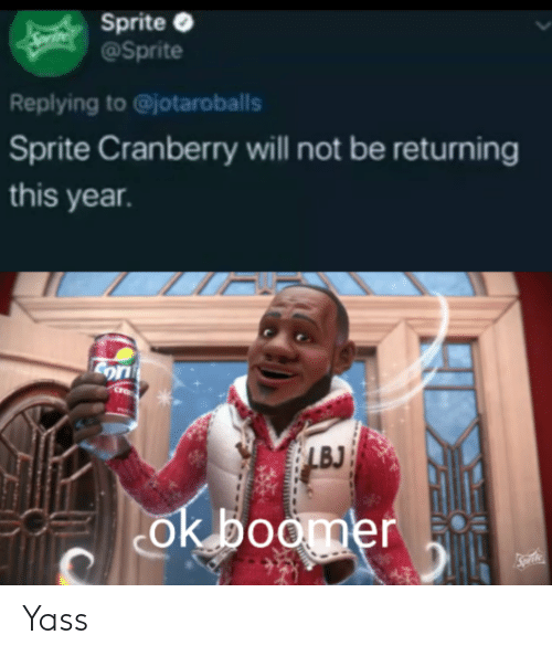 Funny, Corn, and Lbj: Sprite  @Sprite  Replying to @jotaroballs  Sprite Cranberry will not be returning  this year.  Corn  LBJ  ok boomer Yass