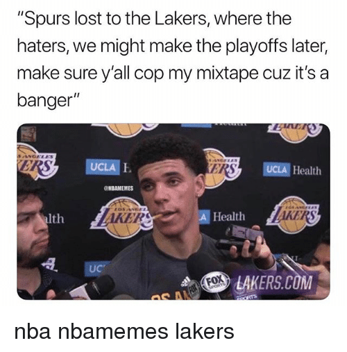 """my mixtape: """"Spurs lost to the Lakers, where the  haters, we might make the playoffs later,  make sure y'all cop my mixtape cuz it's a  banger""""  SANGALES  RS  UCLA E  ERS  UCLA Health  NBAMEMES  alth  ER  A Health  AKER  UC  .S> LAKERS.COM  Fox nba nbamemes lakers"""