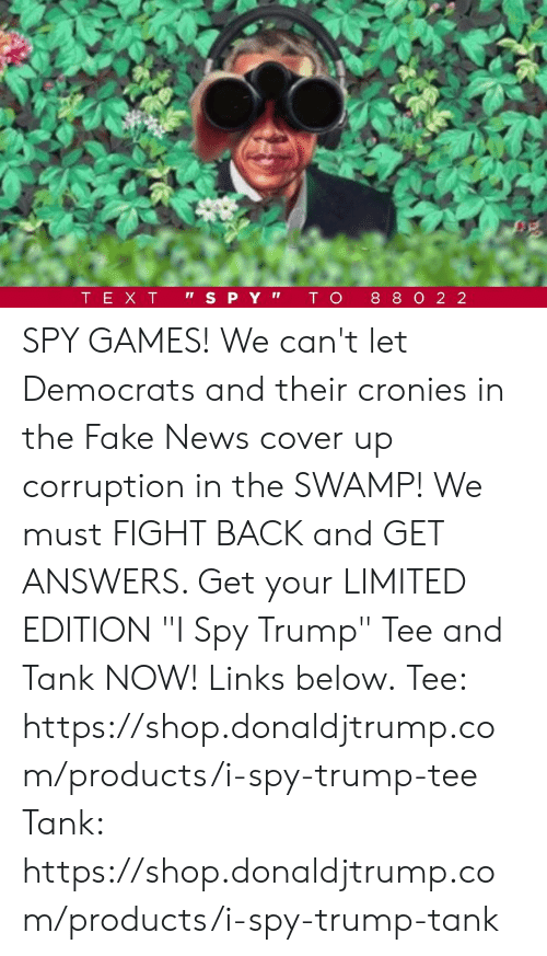 """Corruption: SPY GAMES!  We can't let Democrats and their cronies in the Fake News cover up corruption in the SWAMP!  We must FIGHT BACK and GET ANSWERS. Get your LIMITED EDITION """"I Spy Trump"""" Tee and Tank NOW! Links below.  Tee: https://shop.donaldjtrump.com/products/i-spy-trump-tee   Tank: https://shop.donaldjtrump.com/products/i-spy-trump-tank"""
