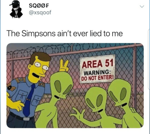 The Simpsons, The Simpsons, and Area 51: SQ0ØF  @xsqoof  The Simpsons ain't ever lied to me  AREA 51  WARNING:  DO NOT ENTER!