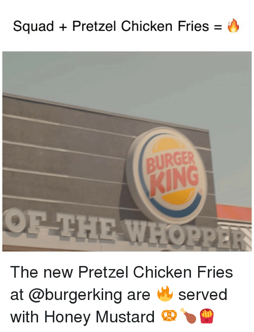 Funny, Squad, and Chicken: Squad Pretzel Chicken Fries -  BURGER  ING  OF THE WHORPE The new Pretzel Chicken Fries at @burgerking are 🔥 served with Honey Mustard 🥨🍗🍟