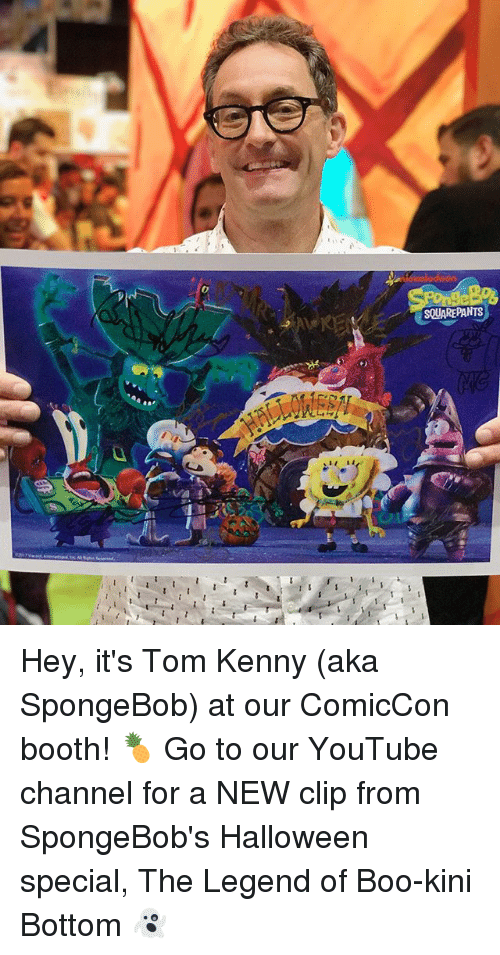 Kiny: SQUAREPANTS Hey, it's Tom Kenny (aka SpongeBob) at our ComicCon booth! 🍍 Go to our YouTube channel for a NEW clip from SpongeBob's Halloween special, The Legend of Boo-kini Bottom 👻