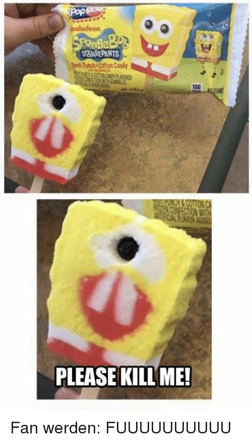 Anaconda, Candy, and Memes: SQUAREPANTS  ruit Punch&Cotton Candy  100  PLEASE KILL ME! Fan werden: FUUUUUUUUUU