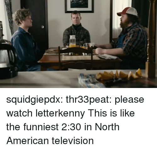 Letterkenny: squidgiepdx: thr33peat:  please watch letterkenny  This is like the funniest 2:30 in North American television