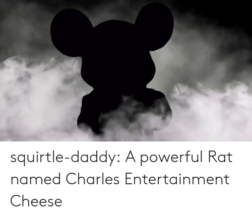 Tumblr, Blog, and Http: squirtle-daddy: A  powerful Rat named Charles Entertainment Cheese