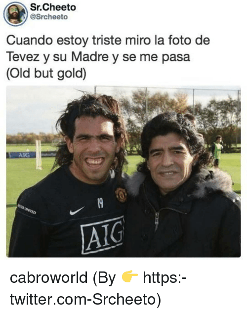 Twitter, Old, and Gold: Sr.Cheeto  @Srcheeto  Cuando estoy triste miro la foto de  Tevez y su Madre y se me pasa  (Old but gold) cabroworld (By 👉 https:-twitter.com-Srcheeto)