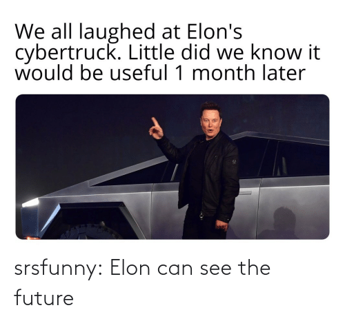 Can See: srsfunny:  Elon can see the future