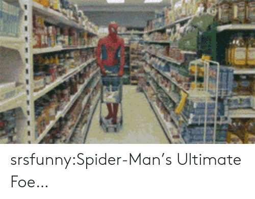 Spider, SpiderMan, and Tumblr: srsfunny:Spider-Man's Ultimate Foe…