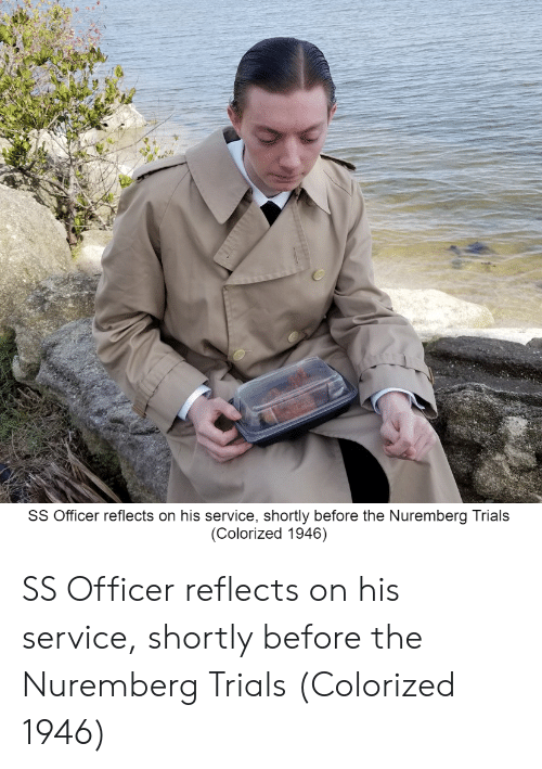 Service, Nuremberg Trials, and Nuremberg: SS Officer reflects on his service, shortly before the Nuremberg Trials  (Colorized 1946) SS Officer reflects on his service, shortly before the Nuremberg Trials (Colorized 1946)