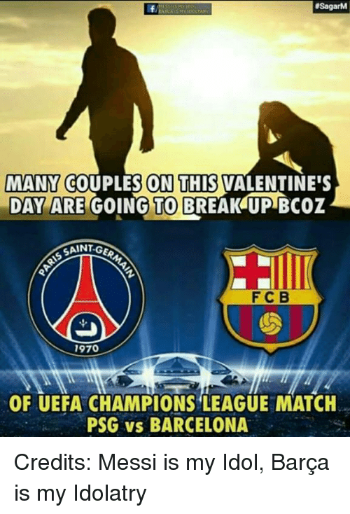 uefa champion league: SSagarM  MANY COUPLES ON THIS VALENTINE'S  DAY ARE  GOING TO BREAKUP Bcoz  SANT GE  F C B  1970  OF UEFA CHAMPIONS LEAGUE MATCH  PSG vs BARCELONA Credits: Messi is my Idol, Barça is my Idolatry