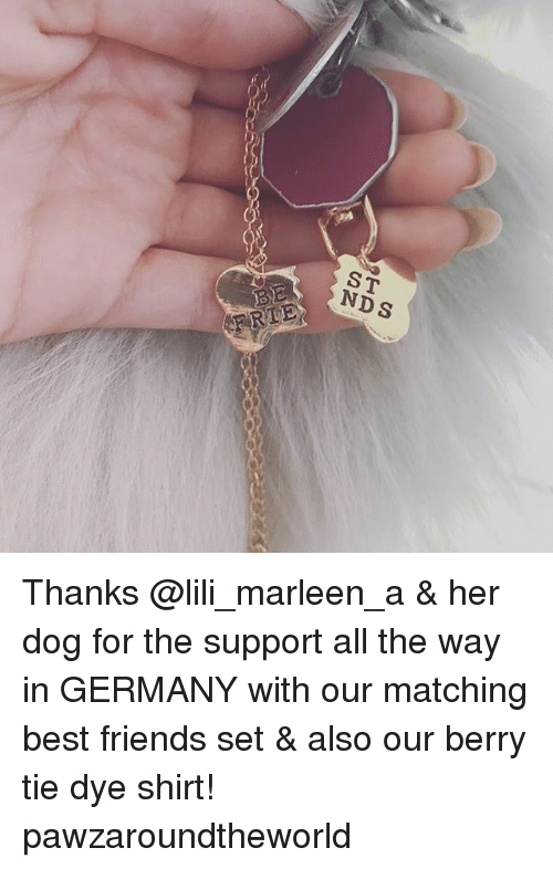 lili: ST  NDS  P Thanks @lili_marleen_a & her dog for the support all the way in GERMANY with our matching best friends set & also our berry tie dye shirt! pawzaroundtheworld
