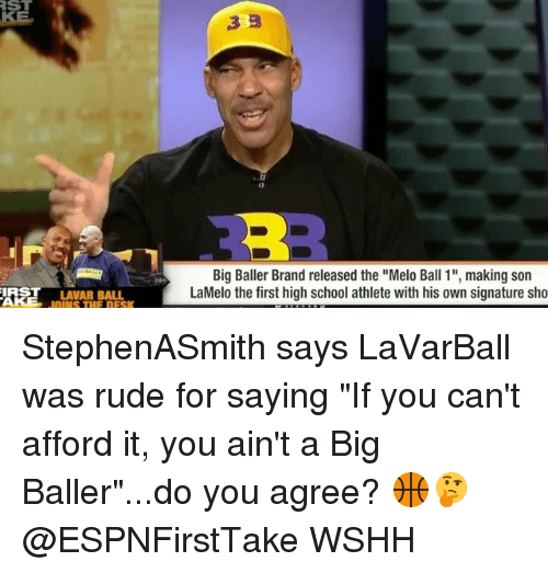 """Sonned: ST  RE  Big Baller Brand released the """"Melo Ball 1"""", making son  LaMelo the first high school athlete with his own signature sho  IRST LAVAR BALL  OINS THE DESK StephenASmith says LaVarBall was rude for saying """"If you can't afford it, you ain't a Big Baller""""...do you agree? 🏀🤔 @ESPNFirstTake WSHH"""