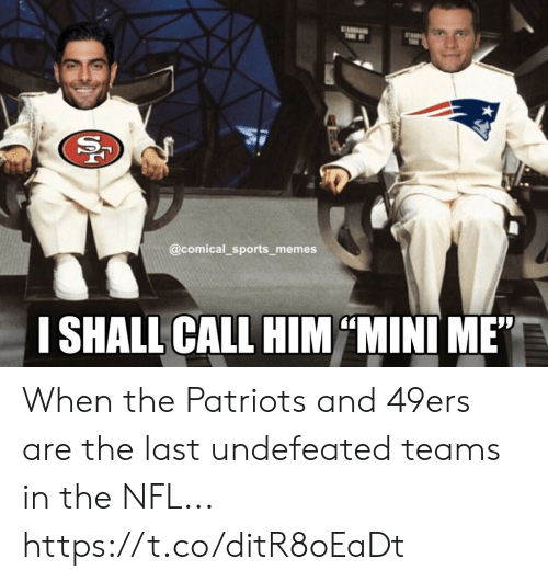 """San Francisco 49ers, Football, and Memes: ST  T  @comical_sports memes  I SHALL CALL HIM MINI ME""""  SS When the Patriots and 49ers are the last undefeated teams in the NFL... https://t.co/ditR8oEaDt"""