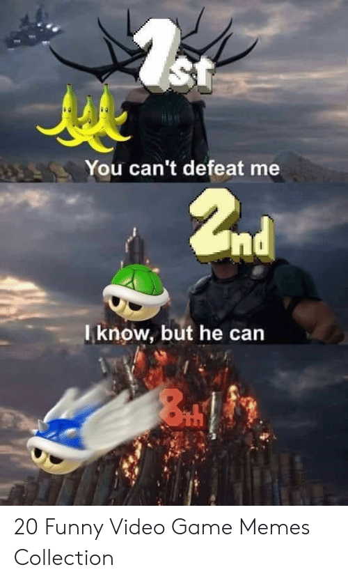 Funny, Memes, and Game: St  You can't defeat me  2nd  Tknow, but he can 20 Funny Video Game Memes Collection
