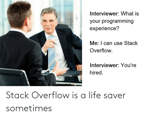 stack: Stack Overflow is a life saver sometimes