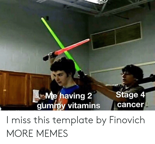 Dank, Memes, and Target: Stage 4  Me having 2  gummy vitamins  cancer I miss this template by Finovich MORE MEMES