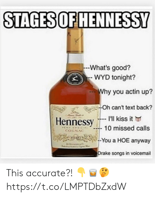 Drake, Hennessy, and Hoe: STAGES OF HENNESSY  -What's good?  WYD tonight?  Why you actin up?  -Oh can't text back?  I'll kiss it  Hennessy  10 missed calls  VERY SPECIAL  COGNAC  -You a HOE anyway  Je  C  Drake songs in voicemail This accurate?! 👇🥃🤔 https://t.co/LMPTDbZxdW