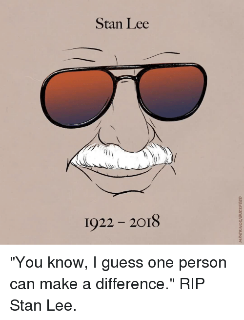 """Stan, Stan Lee, and Guess: Stan Lee  1922 2018 """"You know, I guess one person can make a difference."""" RIP Stan Lee."""
