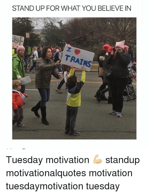 Standup: STAND UP FOR WHAT YOU BELIEVE IN  20  TRAINS Tuesday motivation 💪🏼 standup motivationalquotes motivation tuesdaymotivation tuesday