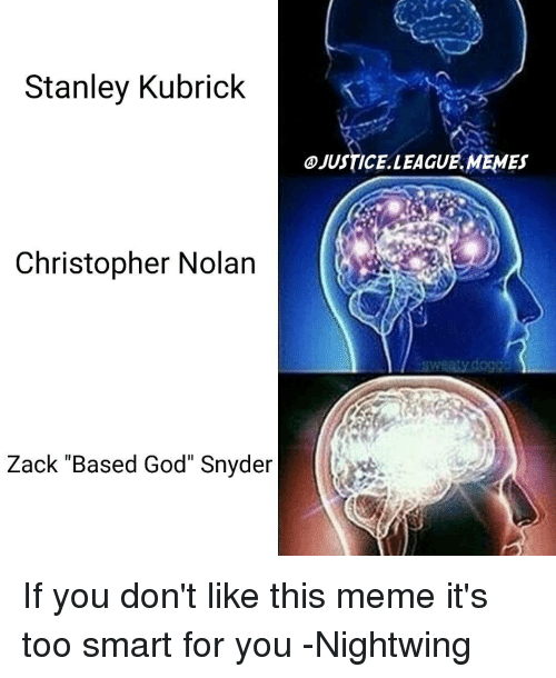 """christophe: Stanley Kubrick  Christopher Nolan  Zack """"Based God"""" Snyder  JUSTICELLEAGUE.MEMEs If you don't like this meme it's too smart for you -Nightwing"""