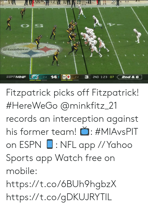 3.14: Staolon  3  14  ESF MNF  2ND 1:23 07  2nd & 6  O-6  2-4 Fitzpatrick picks off Fitzpatrick! #HereWeGo  @minkfitz_21 records an interception against his former team!  📺: #MIAvsPIT on ESPN 📱: NFL app // Yahoo Sports app Watch free on mobile: https://t.co/6BUh9hgbzX https://t.co/gDKUJRYTlL