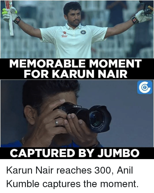 Karun Nair: Star  MEMORABLE MOMENT  FOR KARUN NAIR  CAPTURED BY JUMBO Karun Nair reaches 300, Anil Kumble captures the moment.