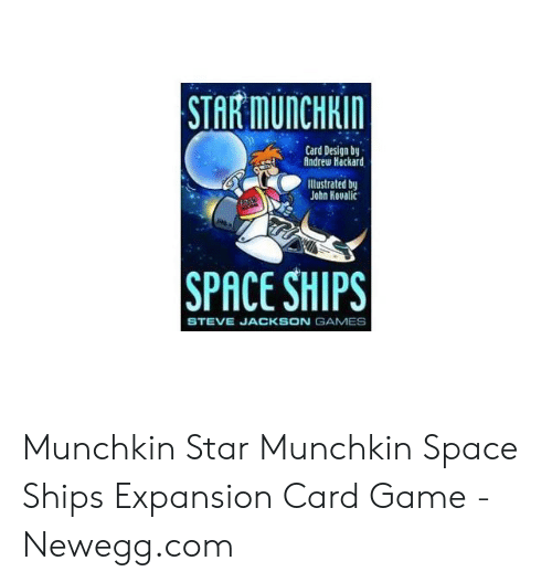 Card Design: STAR MUNCHKIN  Card Design by  Andrew Hackard  llustrated by  John Hovalic  SPACE SHIPS  STEVE JACKSON GAMES Munchkin Star Munchkin Space Ships Expansion Card Game - Newegg.com