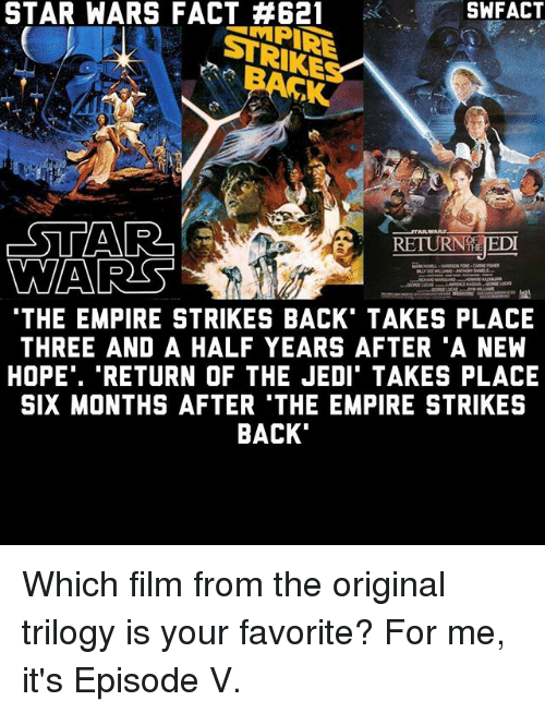 "Empire, Jedi, and Memes: STAR SWFACT  STRIKE  RETURNTE EDT  WARES  THE EMPIRE STRIKES BACK TAKES PLACE  THREE AND A HALF YEARS AFTER A NEW  HOPE"". ""RETURN OF THE JEDI TAKES PLACE  SIX MONTHS AFTER 'THE EMPIRE STRIKES  BACK Which film from the original trilogy is your favorite? For me, it's Episode V."