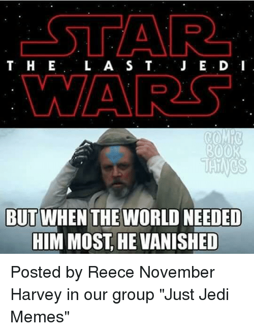 """Vanishment: STAR  T H E  L A S T  J E D 'I  COMIC  800R  BUT  WHEN THE WORLD NEEDED  HIM MOST HE VANISHED Posted by Reece November Harvey in our group """"Just Jedi Memes"""""""