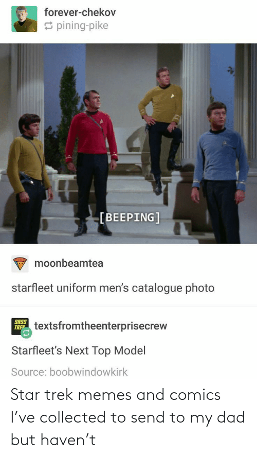 send: Star trek memes and comics I've collected to send to my dad but haven't