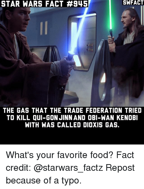 Obi-Wan Kenobi: STAR WARS FACT #945  SWFACT  THE GAS THAT THE TRADE FEDERATION TRIED  TO KILL QUI-GON JINN AND OBI-WAN KENOBI  WITH WAS CALLED DIOXIS GAS. What's your favorite food? Fact credit: @starwars_factz Repost because of a typo.