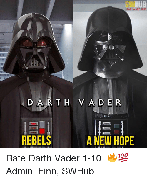 Darth Vader, Finn, and Memes: STAR WARS HUB  DAR T H VADER  E  REBELS  A NEW HOPE Rate Darth Vader 1-10! 🔥💯 Admin: Finn, SWHub