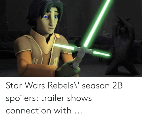 Jesus Cross Lightsaber: Star Wars Rebels\' season 2B spoilers: trailer shows connection with ...