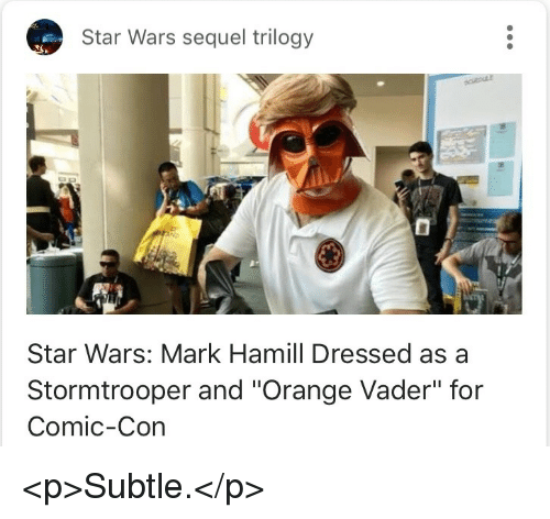 "Stormtrooper: Star Wars sequel trilogy  Star Wars: Mark Hamill Dressed as a  Stormtrooper and ""Orange Vader"" for  Comic-Con <p>Subtle.</p>"