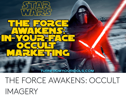 Jesus Cross Lightsaber: STAR  WARS  THE FORCE  AWAKENS  IN-YOUR FACE  OCCULT  MARKETING  TURNFROMYOURIDOLS.COM THE FORCE AWAKENS: OCCULT IMAGERY