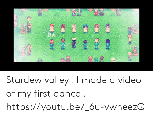Video, Youtu, and Dance: Stardew valley : I made a video of my first dance . https://youtu.be/_6u-vwneezQ