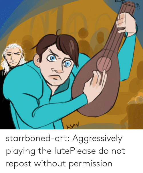 AF: starrboned-art:  Aggressively playing the lutePlease do not repost without permission