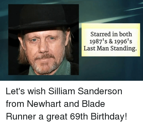 blade runner: Starred in both  1987's & 1996's  Last Man Standing. Let's wish Silliam Sanderson from Newhart and Blade Runner a great 69th Birthday!