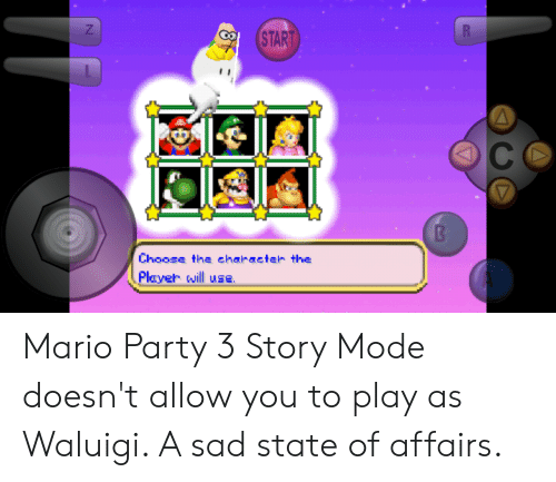 Party, Mario, and Sad: START  A  се  В  Choose the characteh the  Player will use. Mario Party 3 Story Mode doesn't allow you to play as Waluigi. A sad state of affairs.