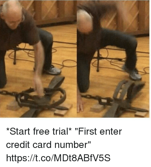 """Credited: *Start free trial*   """"First enter credit card number"""" https://t.co/MDt8ABfV5S"""