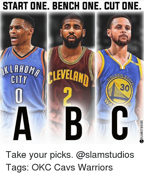 Cavs, Memes, and Warriors: START ONE. BENCH ONE. CUT ONE.  KLAHOM  CITY  EIEVEA  DEN S  30 Take your picks. @slamstudios Tags: OKC Cavs Warriors