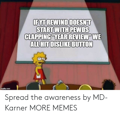 Dank, Memes, and Target: START WITH PEWDS  CLAPPING YEAR REVIEW WE  ALL HITDISLIKE BUTTON  imgfip.com Spread the awareness by MD-Karner MORE MEMES