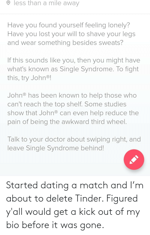gone: Started dating a match and I'm about to delete Tinder. Figured y'all would get a kick out of my bio before it was gone.