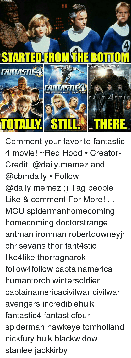 Memes, Hulk, and Antman: STARTED.FROM THE BOTTOM  FAINIASTI  RISESILVER SUAFER  Irm  TOTALLY. STILL THERE. Comment your favorite fantastic 4 movie! ~Red Hood • Creator-Credit: @daily.memez and @cbmdaily • Follow @daily.memez ;) Tag people Like & comment For More! . . . MCU spidermanhomecoming homecoming doctorstrange antman ironman robertdowneyjr chrisevans thor fant4stic like4like thorragnarok follow4follow captainamerica humantorch wintersoldier captainamericacivilwar civilwar avengers incrediblehulk fantastic4 fantasticfour spiderman hawkeye tomholland nickfury hulk blackwidow stanlee jackkirby
