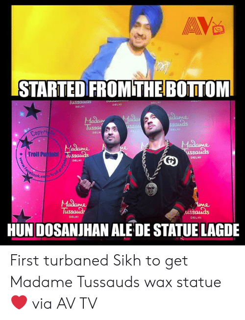 Memes, Troll, and Sikh: STARTED FROMTHEBOTTOM  lus  DELHI  DELHI  Madam  Tu  ELHI  Copy  DEL  . Troll Puijabl  Ussaias  DELHI  DELMI  me  us  DELHI  DELHI  HUN DOSANJHAN ALE DE STATUE LAGDE First turbaned Sikh to get Madame Tussauds wax statue❤️   via AV TV