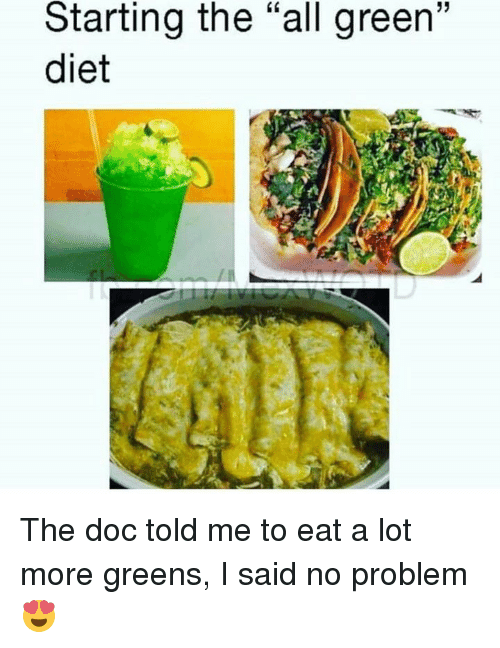 """The Doc: Starting the """"all green""""  diet The doc told me to eat a lot more greens, I said no problem 😍"""